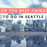 The Absolute Top Ten Best Things to Do in Seattle (The City of the Century)